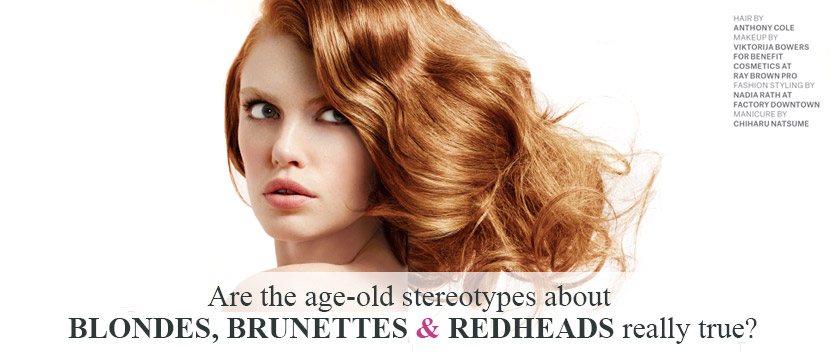 Are the age-old stereotypes about BLONDES, BRUNETTES & REDHEADS really true?